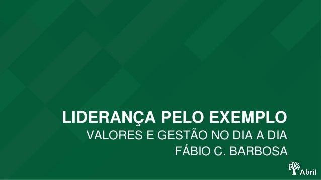 LIDERANÇA PELO EXEMPLO  VALORES E GESTÃO NO DIA A DIA  FÁBIO C. BARBOSA