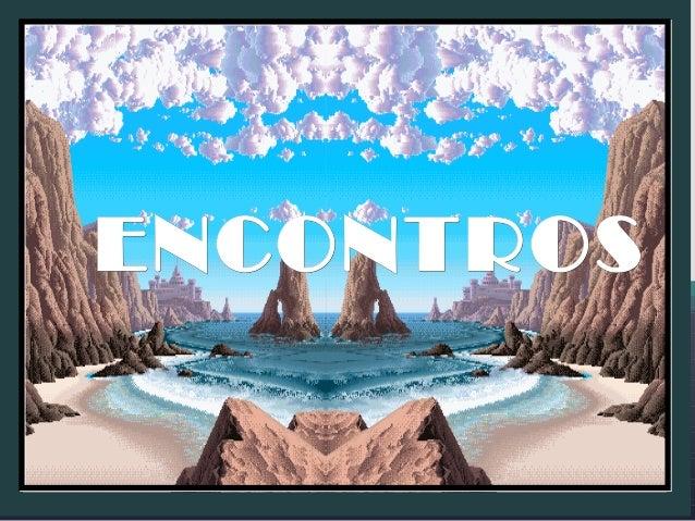 ORAÇÃO DO PERDÃO Fonte:www.institutoandreluiz.orgFonte:www.institutoandreluiz.org ENCONTROSENCONTROS