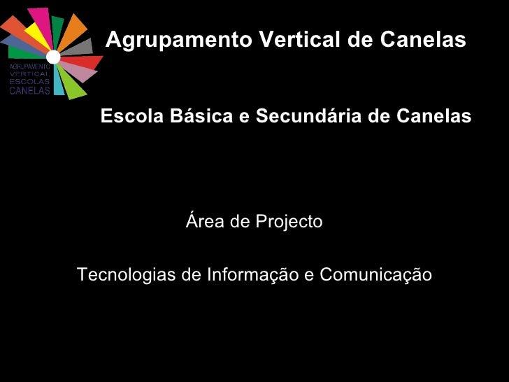Agrupamento Vertical de Canelas Escola Básica e Secundária de Canelas <ul><li>Área de Projecto </li></ul><ul><li>Tecnologi...