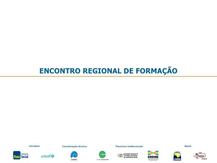 ENCONTRO REGIONAL DE FORMAÇÃO Iniciativa Coordenação técnica Parceiros institucionais Apoio