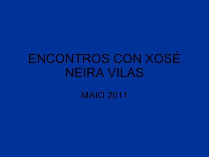 ENCONTROS CON XOSÉ NEIRA VILAS MAIO 2011