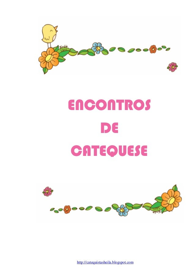 0  ENCONTROS  DE  CATEQUESE  http://catequistasheila.blogspot.com