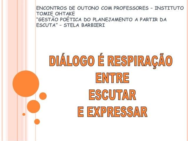 """ENCONTROS DE OUTONO COM PROFESSORES – INSTITUTO TOMIE OHTAKE """"GESTÃO POÉTICA DO PLANEJAMENTO A PARTIR DA ESCUTA"""" – STELA B..."""