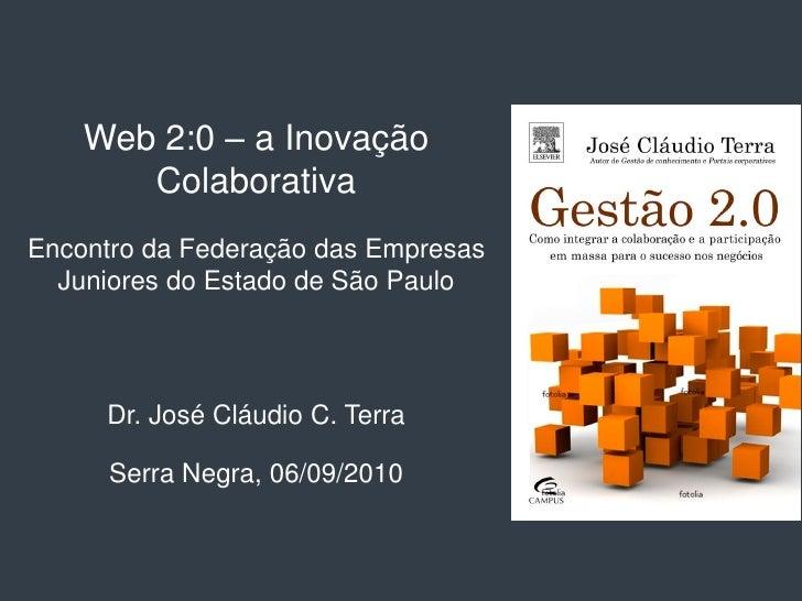 Web 2:0 – a Inovação        Colaborativa Encontro da Federação das Empresas   Juniores do Estado de São Paulo          Dr....