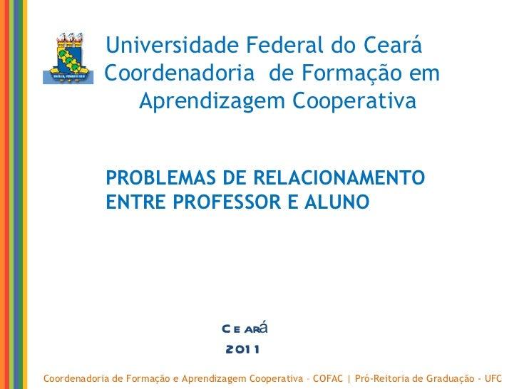 Coordenadoria de Formação e Aprendizagem Cooperativa – COFAC | Pró-Reitoria de Graduação - UFC Universidade Federal do Cea...