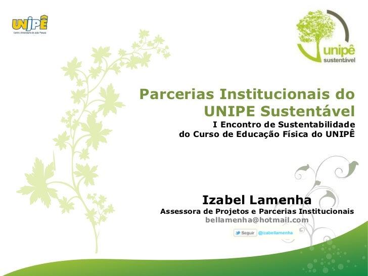 Parcerias Institucionais do        UNIPE Sustentável             I Encontro de Sustentabilidade      do Curso de Educação ...