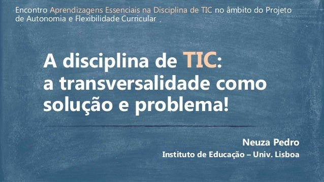 Encontro Aprendizagens Essenciais na Disciplina de TIC no âmbito do Projeto de Autonomia e Flexibilidade Curricular Neuza ...