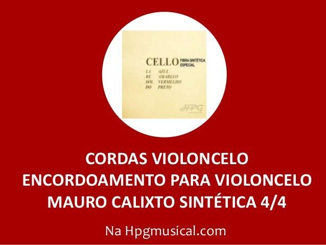 CORDAS VIOLONCELO ENCORDOAMENTO PARA VIOLONCELO MAURO CALIXTO SINTÉTICA 4/4 Na Hpgmusical.com