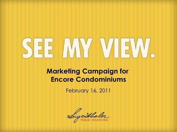 Marketing Campaign for  Encore Condominiums February 16, 2011