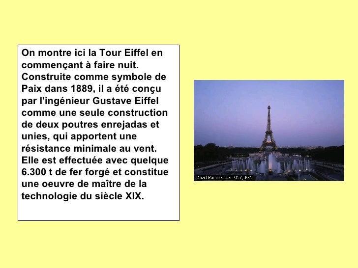 On montre ici la Tour Eiffel en commençant à faire nuit. Construite comme symbole de Paix dans 1889, il a été conçu par l'...