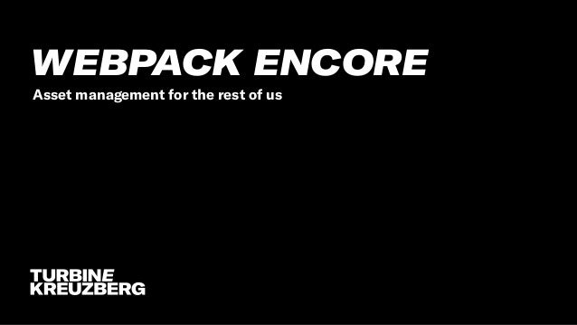WEBPACK ENCORE Asset management for the rest of us