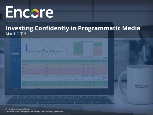 © 2015 Encore Media Metrics. Confidential and Proprietary. May not be shared without permission. Investing Confidently in Pr...