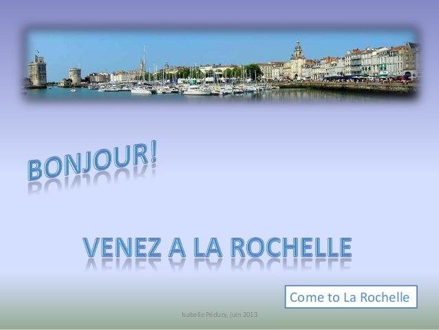 Come to La Rochelle Isabelle Péduzy, juin 2013