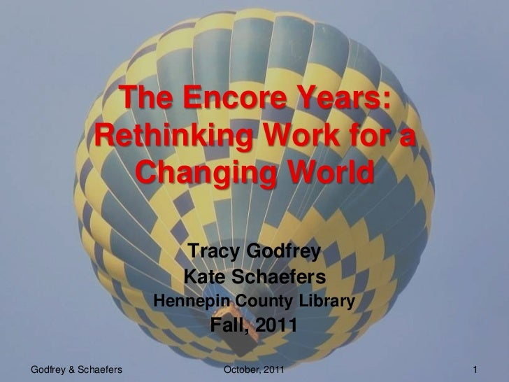 The Encore Years:            Rethinking Work for a              Changing World                         Tracy Godfrey      ...