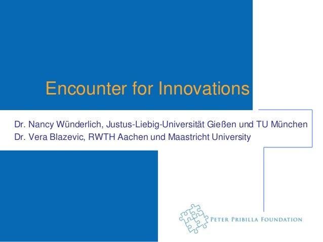 Encounter for InnovationsDr. Nancy Wünderlich, Justus-Liebig-Universität Gießen und TU MünchenDr. Vera Blazevic, RWTH Aach...