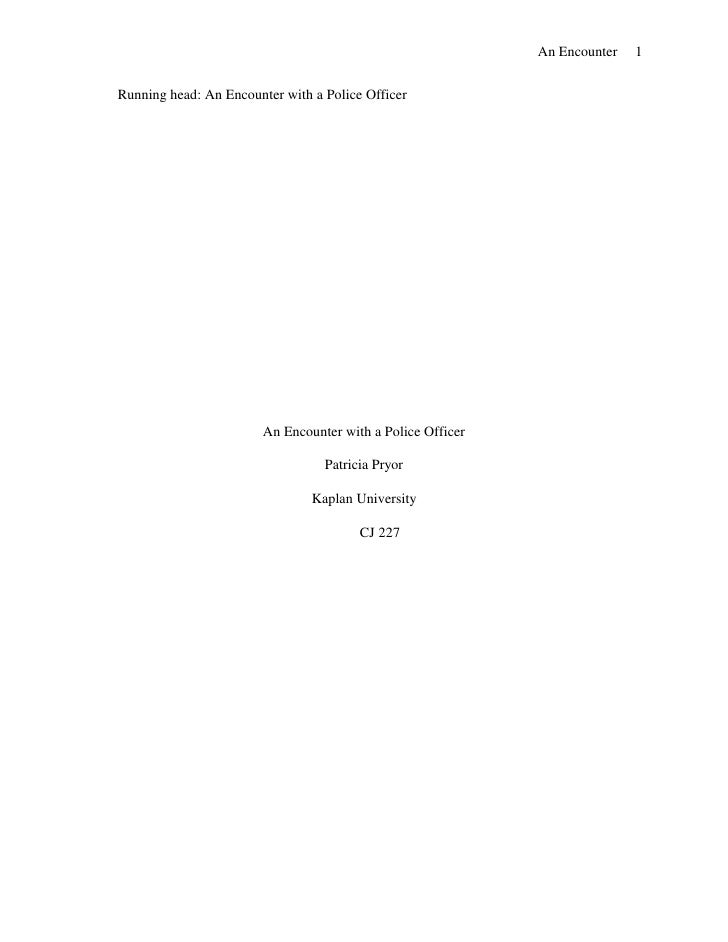 Running head: An Encounter with a Police Officer <br />An Encounter with a Police Officer <br />Patricia Pryor<br />Kaplan...