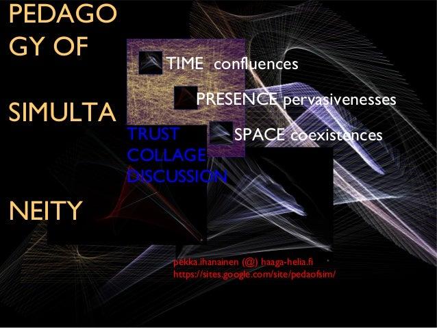 PEDAGOGY OF         TIME confluences                    PRESENCE pervasivenessesSIMULTA          TRUST      SPACE coexiste...