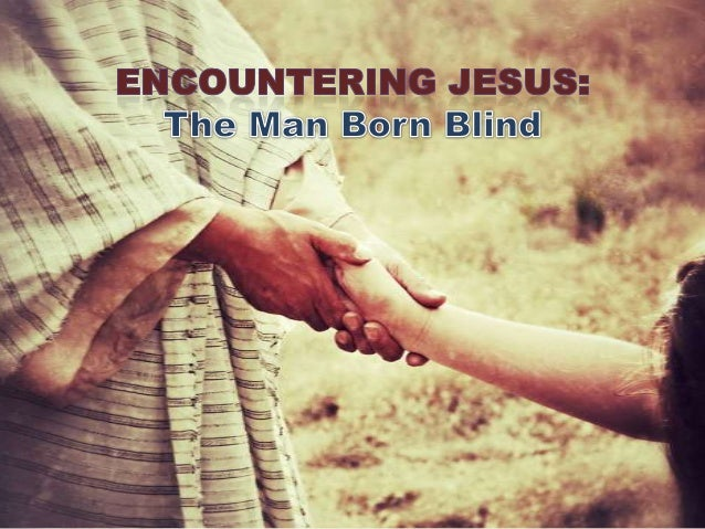 Jesus, the center of man's purpose. John 9:1 As he went along, Jesus saw a man blind from birth.