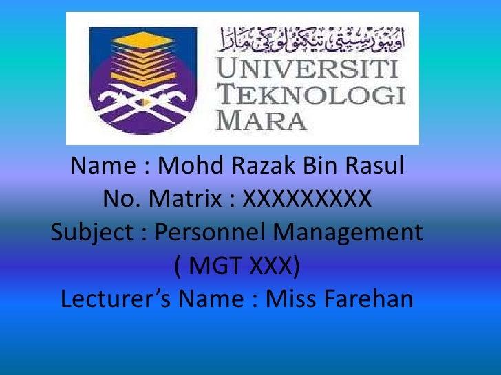 Name : Mohd Razak Bin Rasul     No. Matrix : XXXXXXXXXSubject : Personnel Management           ( MGT XXX) Lecturer's Name ...
