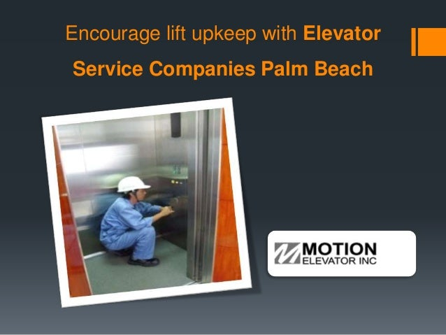 Encourage lift upkeep with Elevator Service Companies Palm Beach