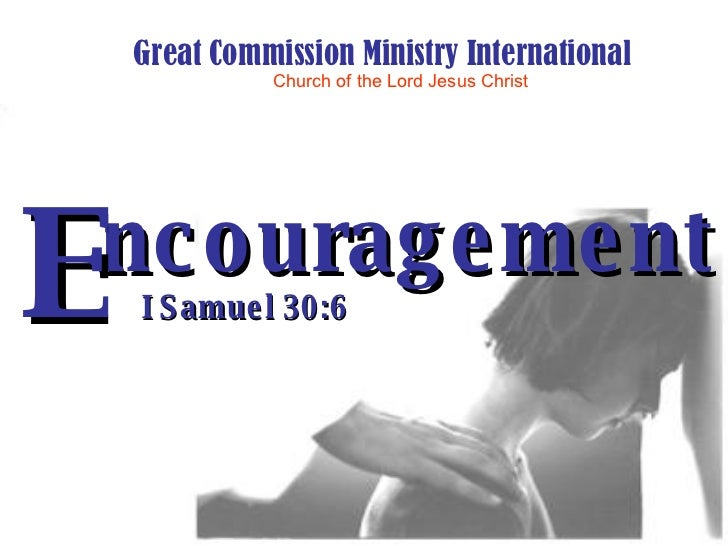 ncouragement I Samuel 30:6 E Great Commission Ministry International Church of the Lord Jesus Christ