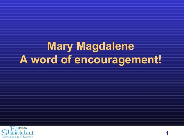 1 Mary Magdalene A word of encouragement!