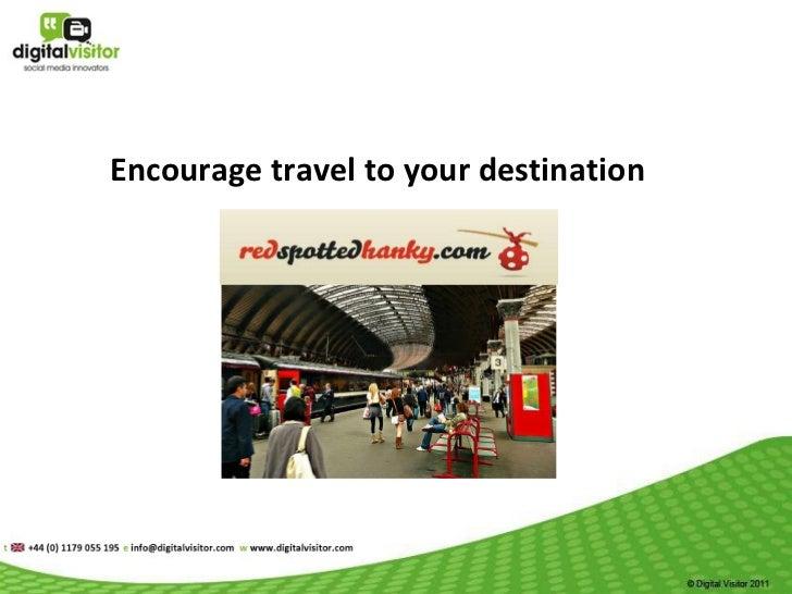 Encourage travel to your destination