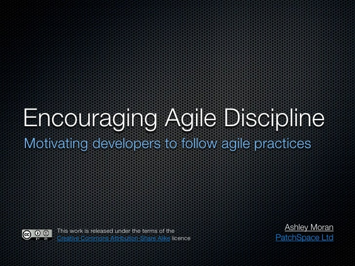 Encouraging Agile Discipline Motivating developers to follow agile practices          This work is released under the term...
