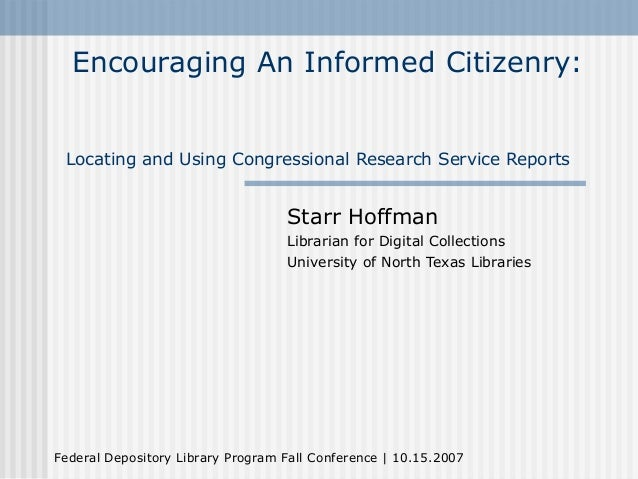 Encouraging An Informed Citizenry: Locating and Using Congressional Research Service Reports                              ...