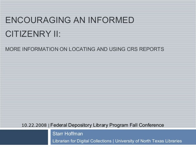 ENCOURAGING AN INFORMEDCITIZENRY II:MORE INFORMATION ON LOCATING AND USING CRS REPORTS     10.22.2008 | Federal Depository...