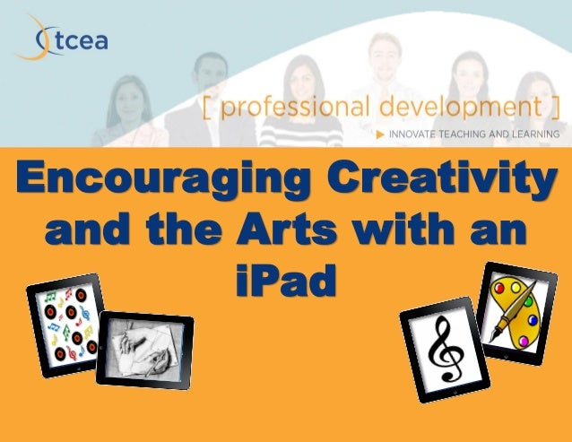 Encouraging Creativity and the Arts with an iPad