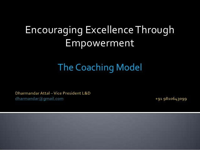 Encouraging Excellence Through       Empowerment      The Coaching Model