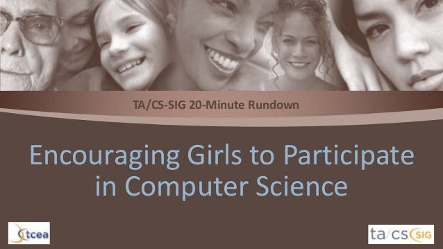 TA/CS-SIG 20-Minute Rundown  Encouraging Girls to Participate in Computer Science