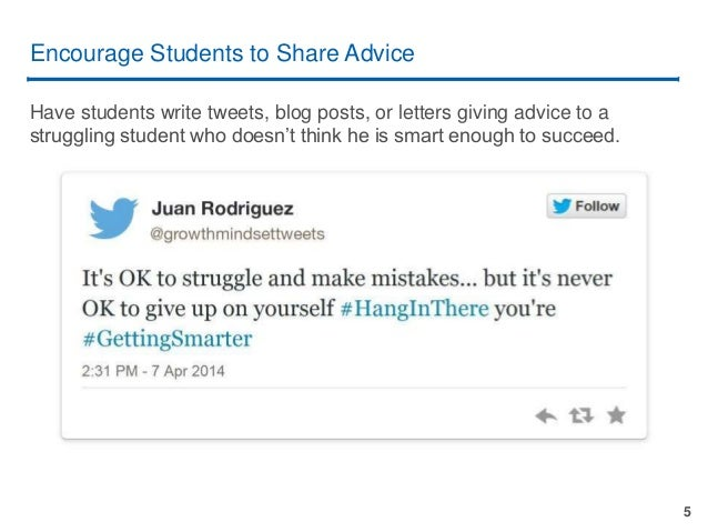 5 Encourage Students to Share Advice Have students write tweets, blog posts, or letters giving advice to a struggling stud...