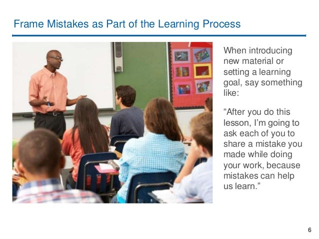 6 Frame Mistakes as Part of the Learning Process When introducing new material or setting a learning goal, say something l...