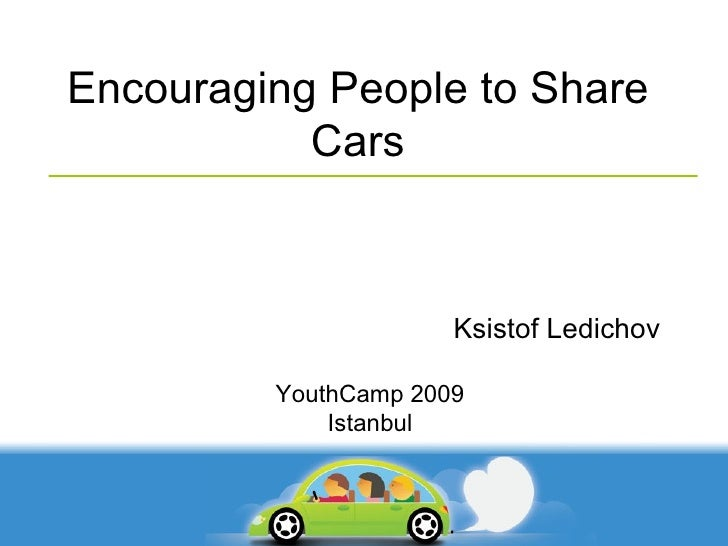 Encouraging People to Share Cars Ksistof Ledichov YouthCamp 2009 Istanbul