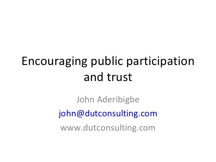 Encouraging public participation and trust John Aderibigbe [email_address] www.dutconsulting.com