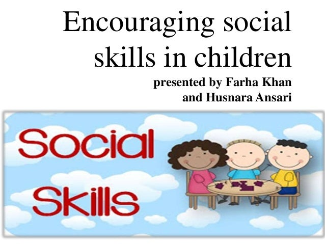 Encouraging social skills in children presented by Farha Khan and Husnara Ansari