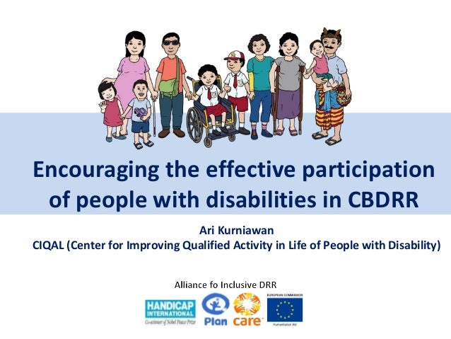 Encouraging the effective participation of people with disabilities in CBDRR Ari Kurniawan CIQAL (Center for Improving Qua...