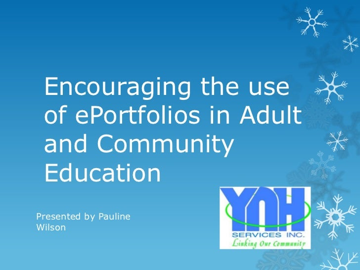Encouraging the use of ePortfolios in Adult and Community EducationPresented by PaulineWilson