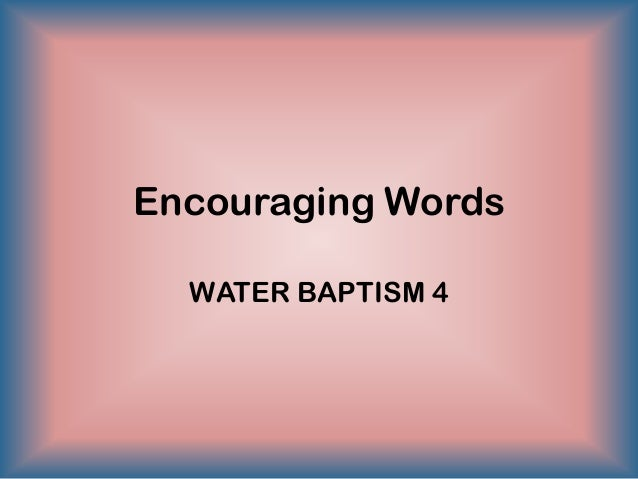 Encouraging WordsWATER BAPTISM 4