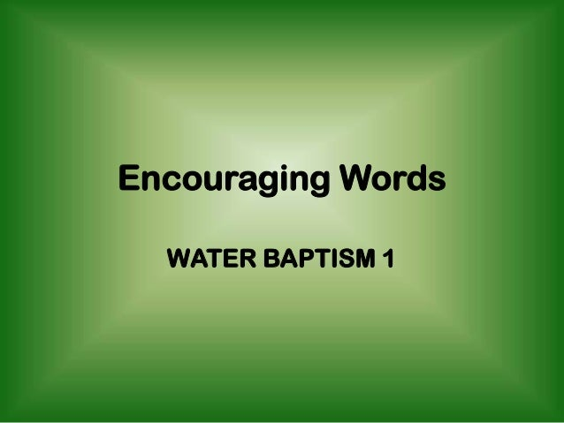 Encouraging Words  WATER BAPTISM 1