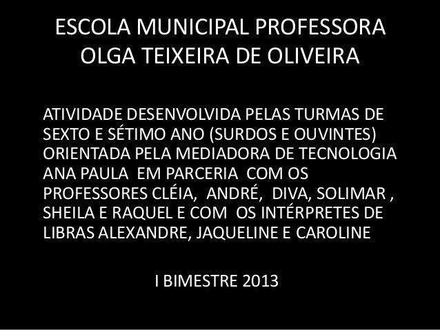 ESCOLA MUNICIPAL PROFESSORAOLGA TEIXEIRA DE OLIVEIRAATIVIDADE DESENVOLVIDA PELAS TURMAS DESEXTO E SÉTIMO ANO (SURDOS E OUV...