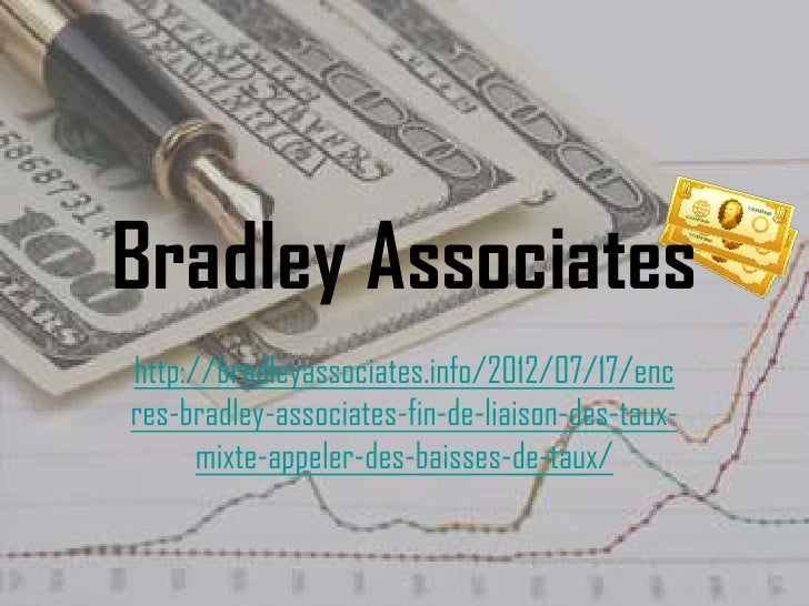 Bradley Associateshttp://bradleyassociates.info/2012/07/17/encres-bradley-associates-fin-de-liaison-des-taux-      mixte-a...