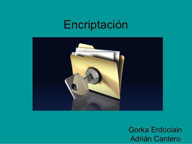 Encriptación               Gorka Erdociain               Adrián Cantero