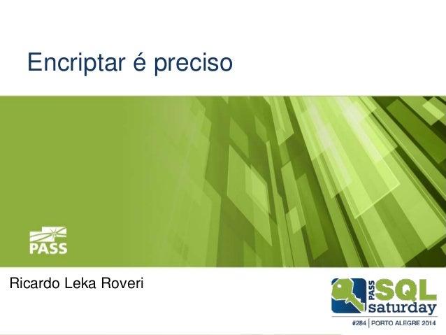 Encriptar é preciso Ricardo Leka Roveri