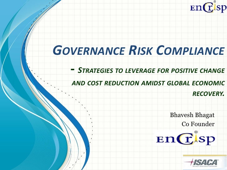 GOVERNANCE RISK COMPLIANCE   - STRATEGIES TO LEVERAGE FOR POSITIVE CHANGE   AND COST REDUCTION AMIDST GLOBAL ECONOMIC     ...
