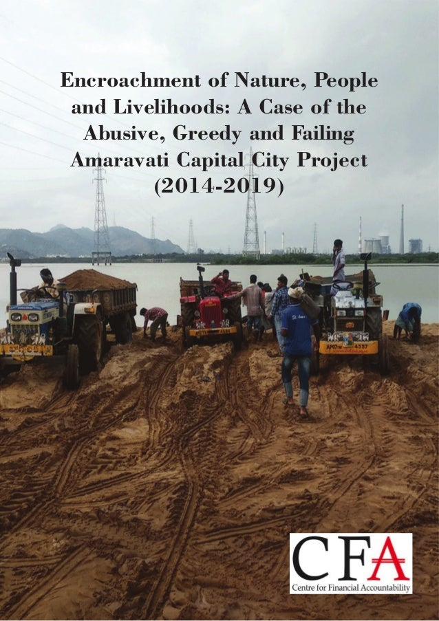 Encroachment of Nature, People and Livelihoods: A Case of the Abusive, Greedy and Failing Amaravati Capital City Project (...