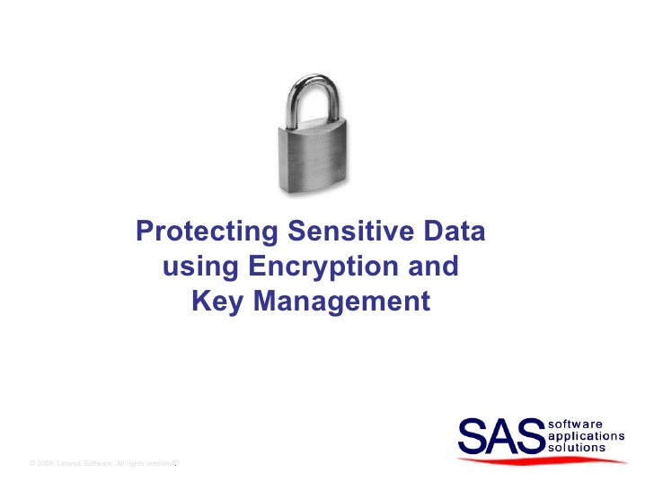 © 2008, Linoma Software. All rights reserved . Protecting Sensitive Data using Encryption and Key Management
