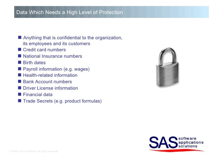 © 2008, Linoma Software. All rights reserved . Data Which Needs a High Level of Protection    Anything that is confidenti...
